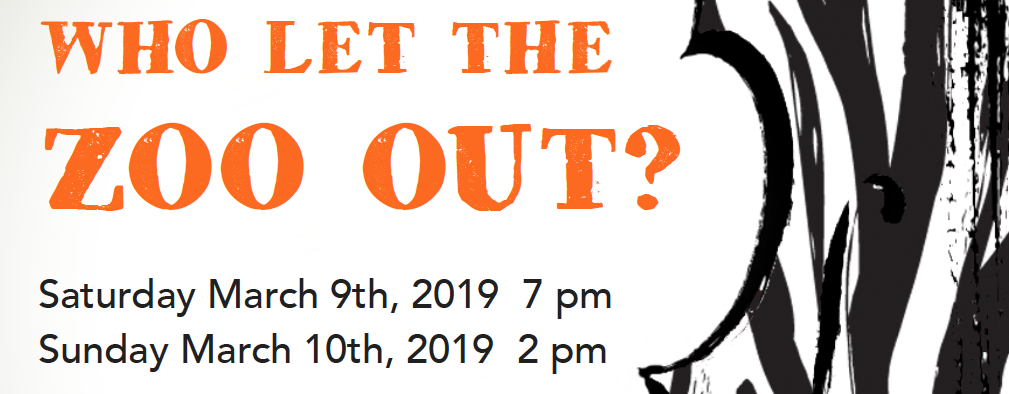 Who Let The Zoo Out? Saturday, March 9th, 7 pm Sunday, March 10th, 2 pm.